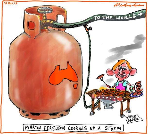 Martin Ferguson gas LNG white paper export plan business cartoon 2012-11-10