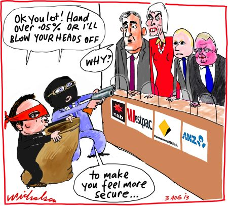 Labor proposes impost on bank savings business cartoon 2013-08-03