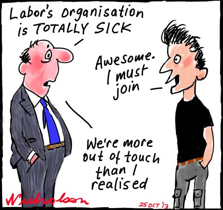 "Labor party organisation ""sick"" out of touch cartoon 2013-10-25"